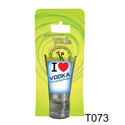 Pálinkás Pohár - I Love Vodka